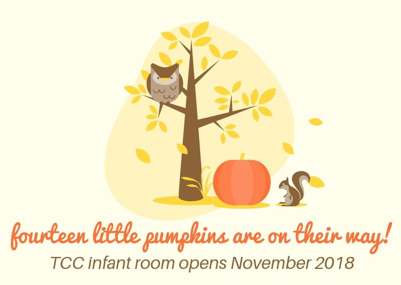 Fourteen little pumpkins are on their way: TCC Infant room opens November 1, 2018.